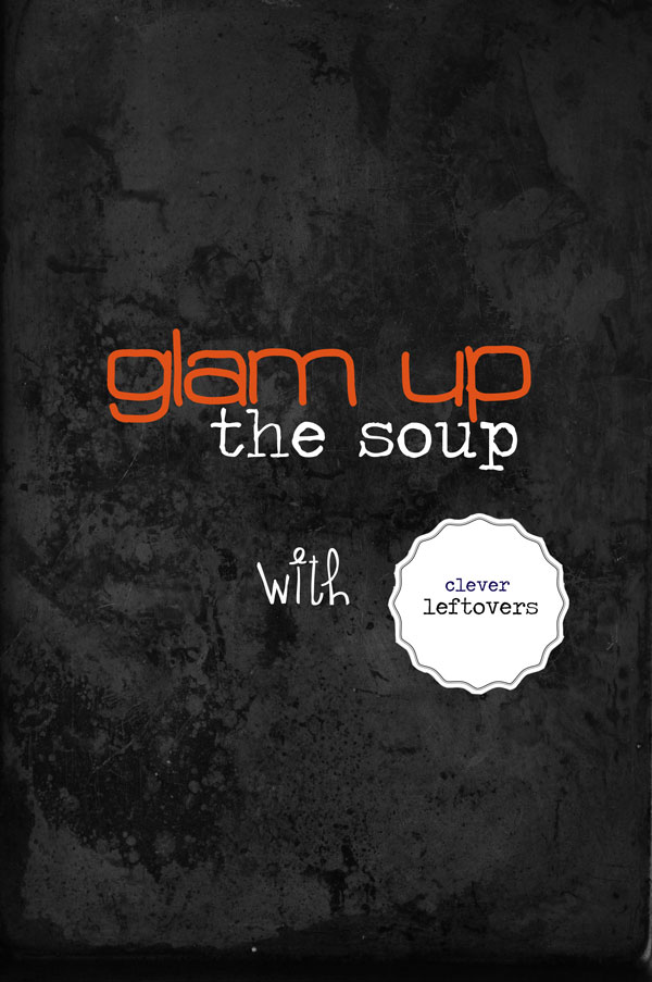 GLAM UP THE SOUP!